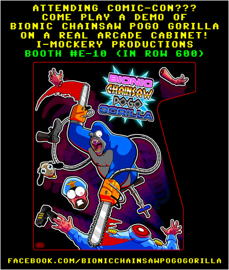 Can you handle the awesome power of Bionic Chainsaw Pogo Gorilla? You'll have your chance to prove it at I-Mockery's Comic-Con booth on our custom arcade cabinet!