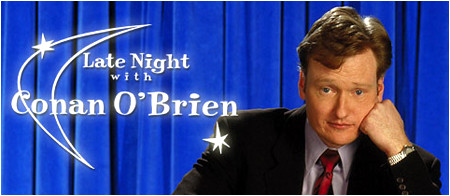 Late Night with Conan O'Brien... my all-time favorite talk show.