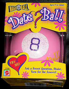 The Magic Date Ball! From the makers of the Magic 8 Ball!