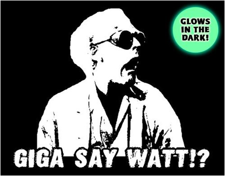 The 'Giga Say Watt!?' glow-in-the-dark t-shirt Now available on I-Mockery.com!