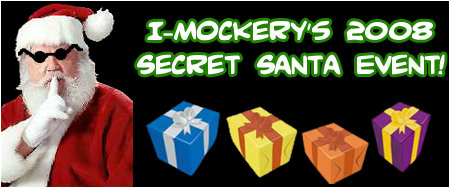 I-Mockery's 2008 Secret Santa Event! Sign up today or you won't even get any coal in your stocking!